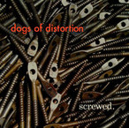 Dogs Of Distortion 'Screwed' ©2011