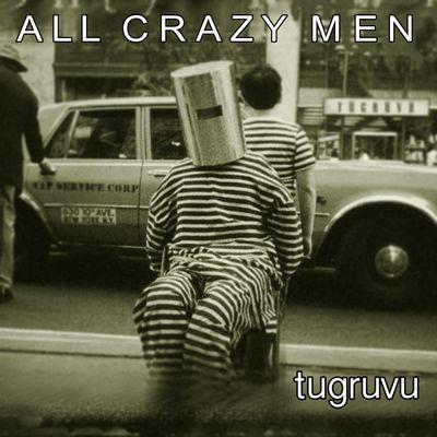 Tugruvu 'All Crazy Men' ©2018