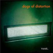 Dogs Of Distortion 'Vent' ©2013
