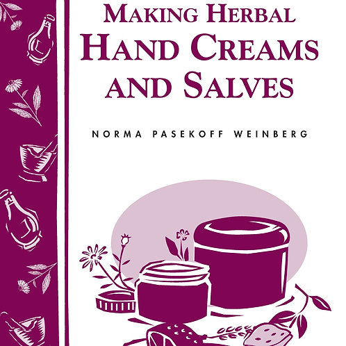 Making Herbal Hand Creams and Salves - By Norma Pasekoff Weinberg