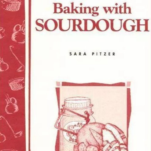 Baking with Sourdough -By Sara Pitzer