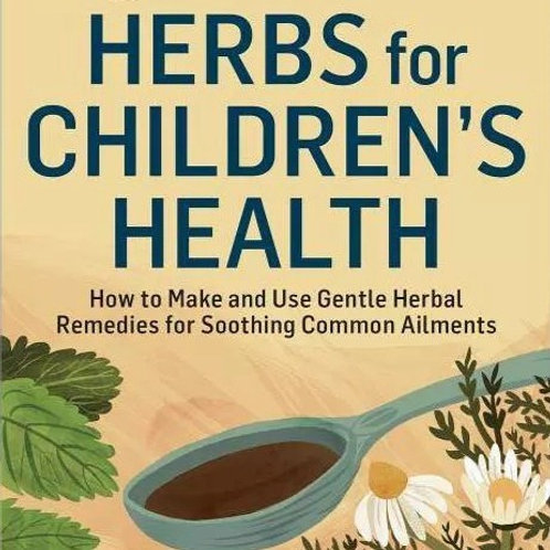 Herbs for Children's Health - By Rosemary Gladstar