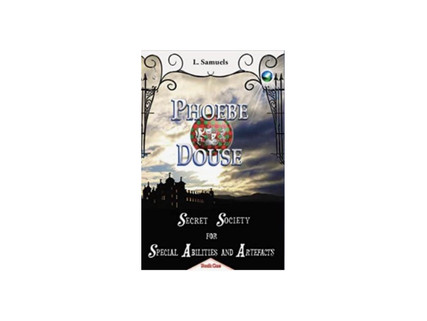 Phoebe Douse: Secret Society for Special Abilities and Artifacts (S3A2) by L. Samuels