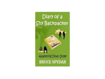 Diary of a Shy Backpacker: Awakening Down Under by Bruce Spydar