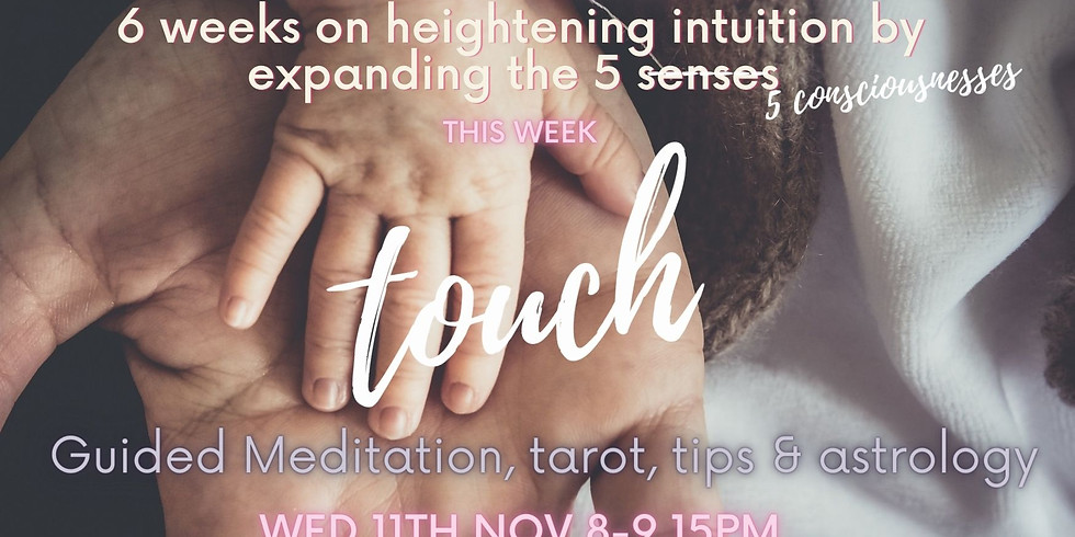Channeled Meditation + More Session: Deepen your Intuition.  5 Senses (consciousnesses) Part 5 Touch