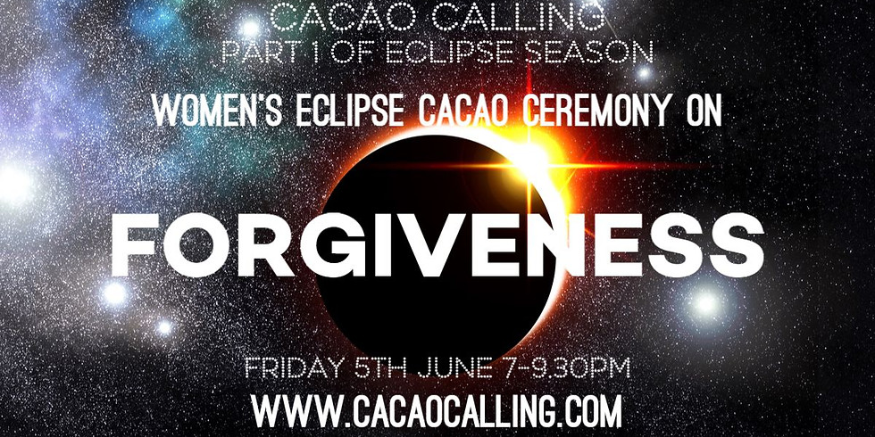Part 1: Eclipse season: Women's Cacao Ceremony: Forgiveness