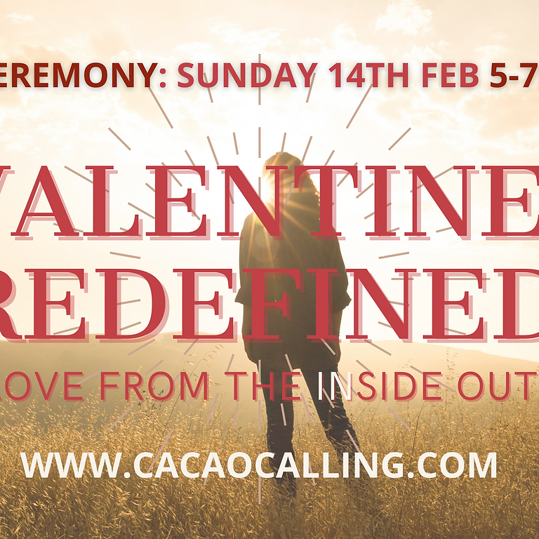 Valentines Redefined: Inside out love. Cacao Ceremony