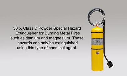 We offer Class D Dry Powder Extinguishers for burning metal hazards.