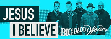 Jesus I Believe - Big Daddy Weave