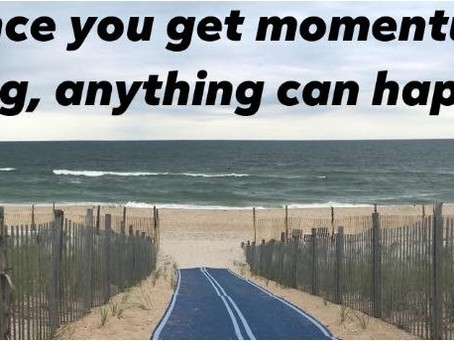 Momentum is what brings you everything you want!