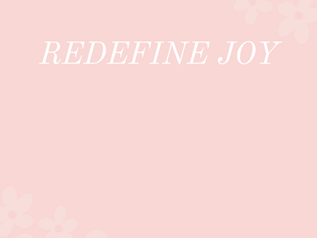 Redefine your definition of joy!