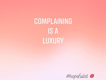 Complaining is a luxury