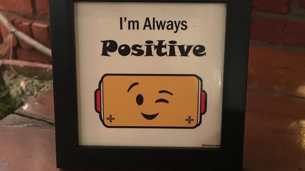 I am always positive