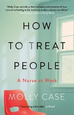 How to Treat People: A Nurse at Work (Hardback)