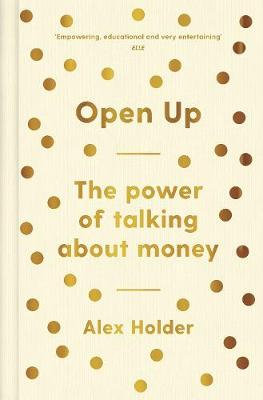 Open Up: Why Talking About Money Will Change Your Life (Hardback)