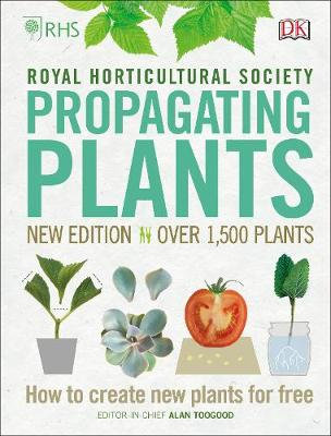 RHS Propagating Plants: How to Create New Plants For Free (Hardback)