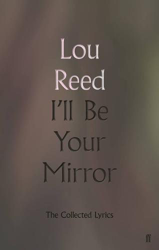 I'll Be Your Mirror: The Collected Lyrics (Hardback)