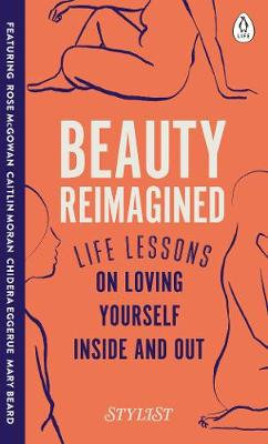 Beauty Reimagined: Life lessons on loving yourself inside and out (Hardback)