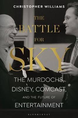 The Battle for Sky: The Murdochs, Disney, Comcast and the Future of Entertainmen