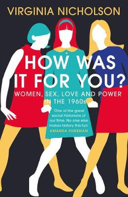 How Was It For You?: Women, Sex, Love and Power in the 1960s (Hardback)