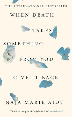 When Death Takes Something From You Give It Back (Hardback)