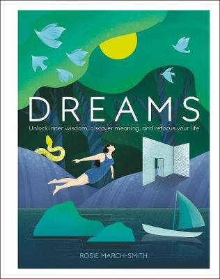 Dreams: Unlock Inner Wisdom, Discover Meaning, and Refocus your Life (Hardback)