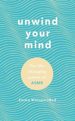 Unwind Your Mind: The life-changing power of ASMR (Hardback)