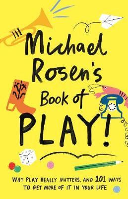 Michael Rosen's Book of Play (Hardback)