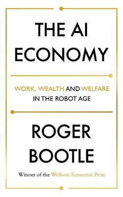 The AI Economy: Work, Wealth and Welfare in the Robot Age (Hardback)