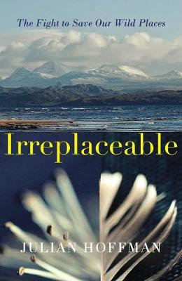 Irreplaceable: The fight to save our wild places (Hardback)