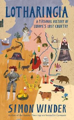 Lotharingia: A Personal History of Europe's Lost Country (Hardback)