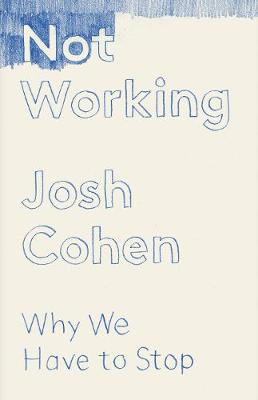 Not Working: Why We Have to Stop (Hardback)
