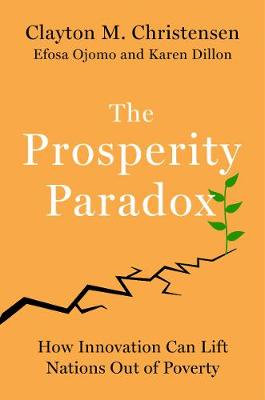 The Prosperity Paradox: How Innovation Can Lift Nations Out of Poverty(Hardback)