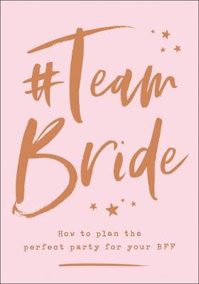#Team Bride: How to Plan the Perfect Party for Your Bff (Hardback)