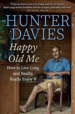 Happy Old Me: How to Live A Long Life, and Really Enjoy It (Hardback)