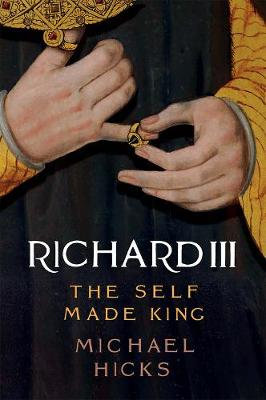 Richard III: The Self-Made King (Hardback)