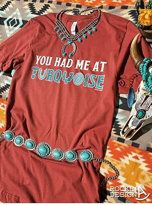 Had Me at Turquoise Tee