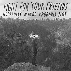 Fight For Your Friends