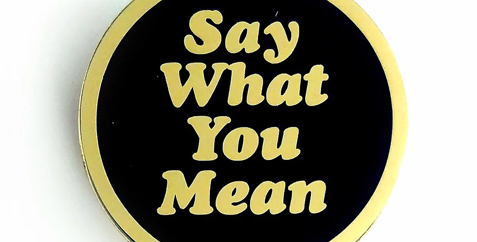 'Say What You Mean' Pin