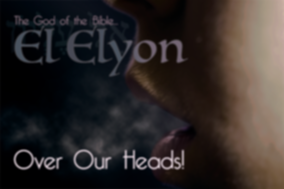 The Names Of God - El Elyon - The Most Hight God