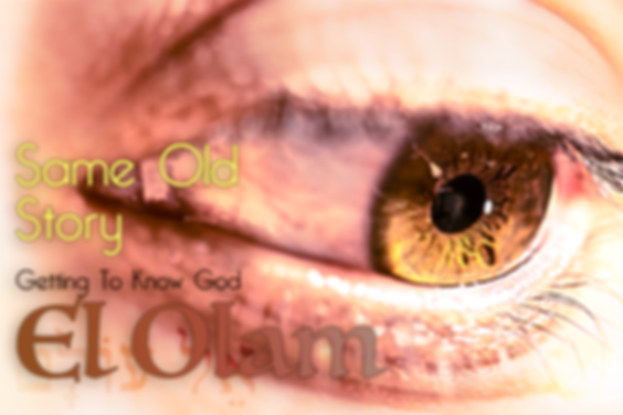 The Names Of God - El Olam - The Everlasting God