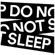 DO NOT SLEEP.png