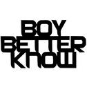 BOY BETTER KNOW