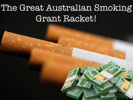 The Great Australian Smoking Grant Racket!