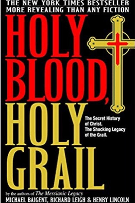 Holy Blood Holy Grail: The Secret History of Christ & The Shocking Legacy of the