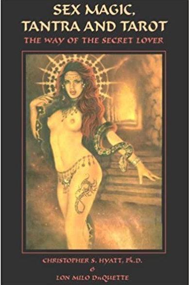 Sex Magic, Tantra & Tarot: The Way of the Secret Lover by Christopher S. Hyatt