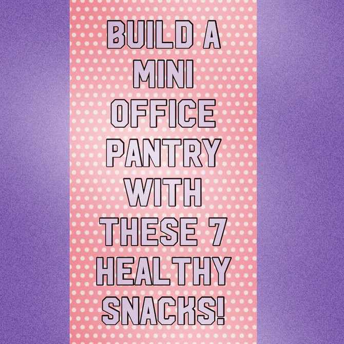 Build a Mini Office Pantry with these 7 Healthy Snacks!