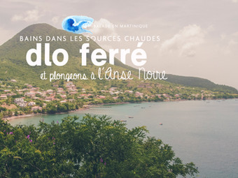 """Bains dans les sources chaudes """"Dlo Ferré"""" et plongeons à l'Anse Noire"""