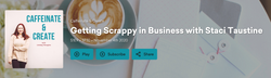 Getting Scrappy in Business with Staci Taustine