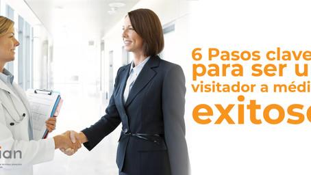 6 pasos claves para ser un Visitador a Médico Exitoso.